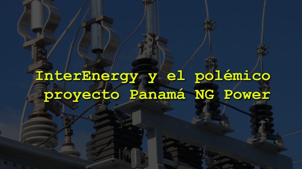 InterEnergy Group y polémico proyecto Panamá NG Power